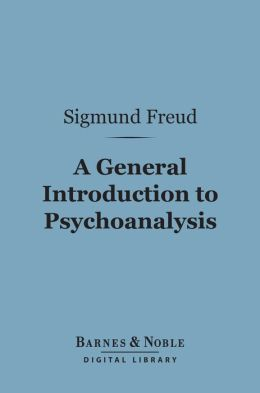 A General Introduction to Psychoanalysis (Barnes & Noble Digital Library)