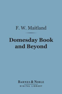Domesday Book and Beyond (Barnes & Noble Digital Library): Three Essays in the Early History of England