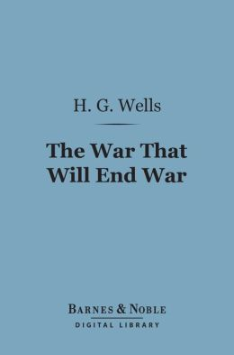 The War That Will End War (Barnes & Noble Digital Library)