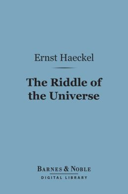 The Riddle of the Universe (Barnes & Noble Digital Library): At the Close of the Nineteenth Century