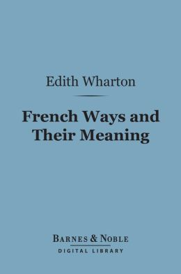 French Ways and Their Meaning (Barnes & Noble Digital Library)