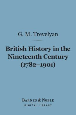 British History in the Nineteenth Century (1782-1901) (Barnes & Noble Digital Library)