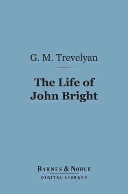 The Life of John Bright (Barnes & Noble Digital Library)