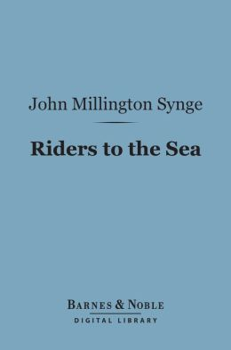 Riders to the Sea (Barnes & Noble Digital Library)