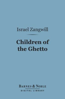 Children of the Ghetto (Barnes & Noble Digital Library): A Study of a Peculiar People