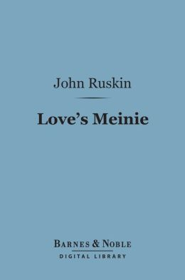 Love's Meinie (Barnes & Noble Digital Library): Lectures on Greek and English Birds