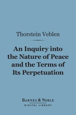 An Inquiry into the Nature of Peace and the Terms of Its Perpetuation (Barnes & Noble Digital Library)