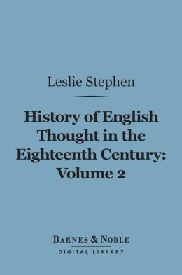History of English Thought in the Eighteenth Century, Volume 2 (Barnes & Noble Digital Library)
