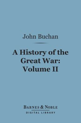 History of the Great War, Volume 2 (Barnes & Noble Digital Library)