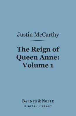 The Reign of Queen Anne, Volume 1 (Barnes & Noble Digital Library)