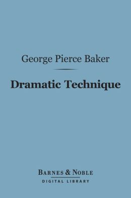 Dramatic Technique (Barnes & Noble Digital Library)