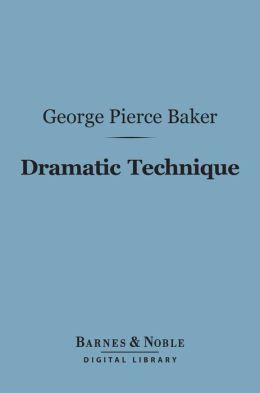 Dramatic Technique (Barnes & Noble Digital Library)