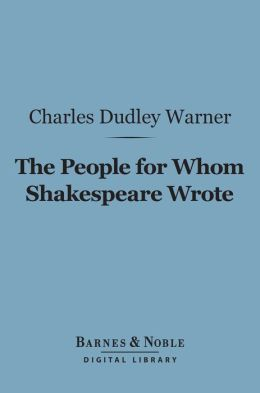 The People for Whom Shakespeare Wrote (Barnes & Noble Digital Library)