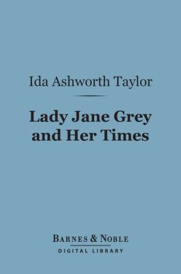 Lady Jane Grey and Her Times (Barnes & Noble Digital Library)