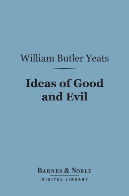 Ideas of Good and Evil (Barnes & Noble Digital Library)