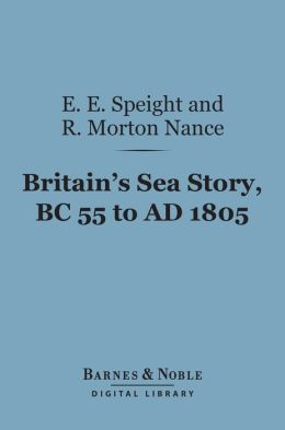 Britain's Sea Story, BC 55 to AD 1805 (Barnes & Noble Digital Library)