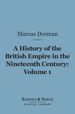 A History of the British Empire in the Nineteenth Century, Volume 1 (Barnes & Noble Digital Library): From the Commencement of the War with France to the Death of Pitt (1793-1805)