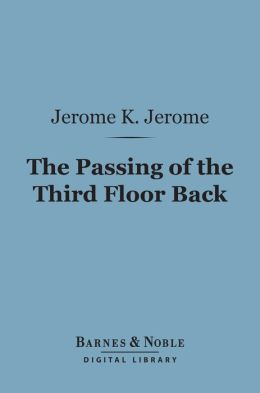 The Passing of the Third Floor Back (Barnes & Noble Digital Library): And Other Stories