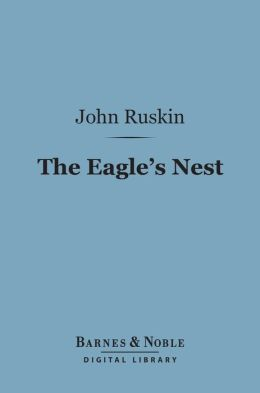 The Eagle's Nest (Barnes & Noble Digital Library): Ten Lectures on the Relation of Natural Science to Art