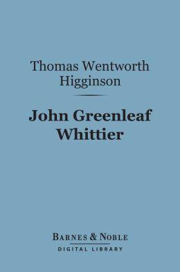 John Greenleaf Whittier (Barnes & Noble Digital Library): English Men of Letters Series