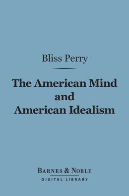 The American Mind and American Idealism (Barnes & Noble Digital Library)