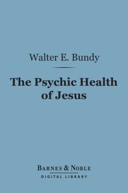 The Psychic Health of Jesus (Barnes & Noble Digital Library)