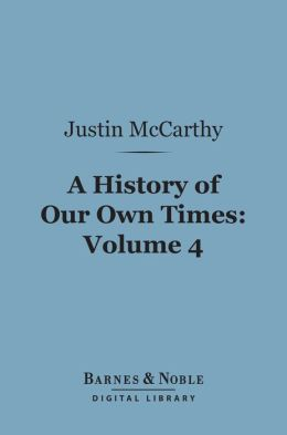 A History of Our Own Times, Volume 4 (Barnes & Noble Digital Library)