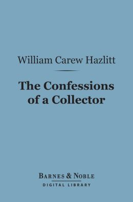 The Confessions of a Collector (Barnes & Noble Digital Library)