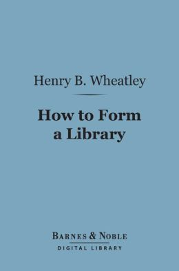 How to Form a Library (Barnes & Noble Digital Library)