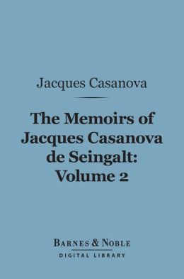 The Memoirs of Jacques Casanova de Seingalt, Volume 2 (Barnes & Noble Digital Library): To Paris and Prison