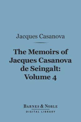 The Memoirs of Jacques Casanova de Seingalt, Volume 4 (Barnes & Noble Digital Library): Adventures in the South