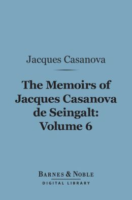 The Memoirs of Jacques Casanova de Seingalt, Volume 6 (Barnes & Noble Digital Library): Spanish Passions