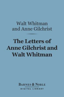 The Letters of Anne Gilchrist and Walt Whitman (Barnes & Noble Digital Library)