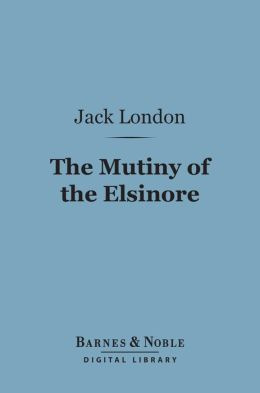 The Mutiny of the Elsinore (Barnes & Noble Digital Library)