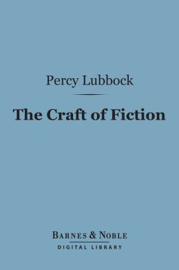 The Craft of Fiction (Barnes & Noble Digital Library)