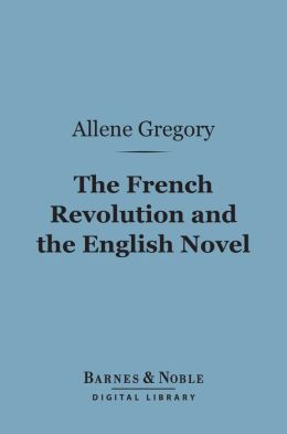 The French Revolution and the English Novel (Barnes & Noble Digital Library)