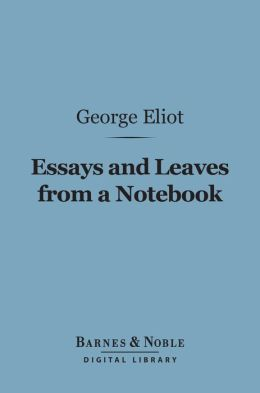 Essays and Leaves from a Notebook (Barnes & Noble Digital Library)