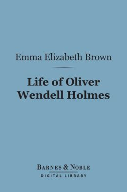 Life of Oliver Wendell Holmes (Barnes & Noble Digital Library)