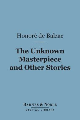 The Unknown Masterpiece and Other Stories (Barnes & Noble Digital Library)