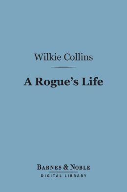 A Rogue's Life (Barnes & Noble Digital Library): From His Birth to His Marriage