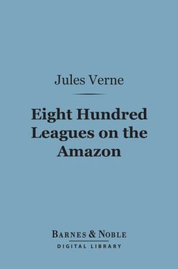 Eight Hundred Leagues on the Amazon (Barnes & Noble Digital Library)