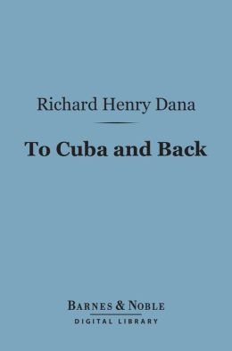 To Cuba and Back (Barnes & Noble Digital Library): A Vacation Voyage