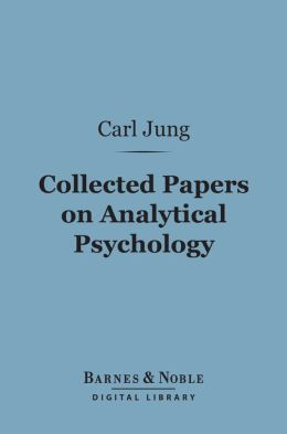 Collected Papers on Analytical Psychology (Barnes & Noble Digital Library)