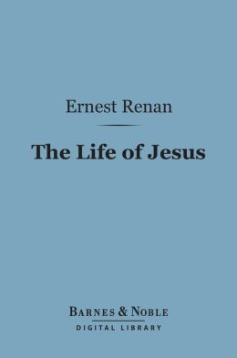 The Life of Jesus (Barnes & Noble Digital Library)