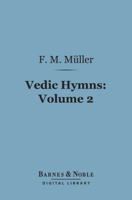 Vedic Hymns, Volume 2 (Barnes & Noble Digital Library): Hymns to Agni (Mandalas I-V)