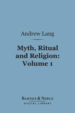 Myth, Ritual and Religion, Volume 1 (Barnes & Noble Digital Library)