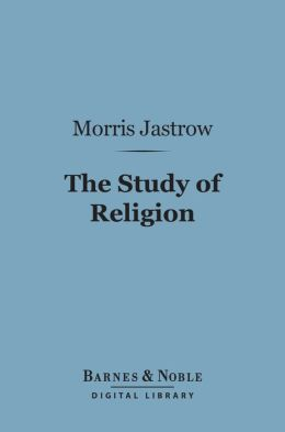The Study of Religion (Barnes & Noble Digital Library): (The Contemporary Science Series)