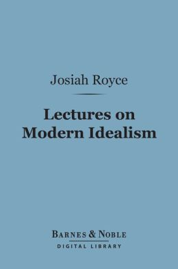 Lectures on Modern Idealism (Barnes & Noble Digital Library)