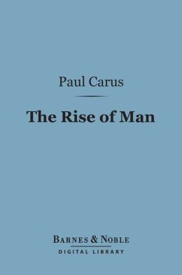 The Rise of Man (Barnes & Noble Digital Library): A Sketch of the Origin of the Human Race