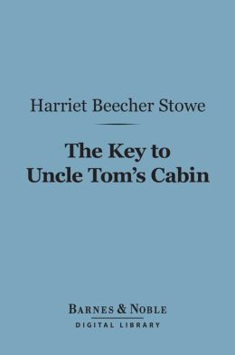 The Key to Uncle Tom's Cabin (Barnes & Noble Digital Library)
